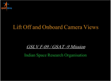 GSLV-F09 / GSAT-9 Lift Off and Onboard camera Video